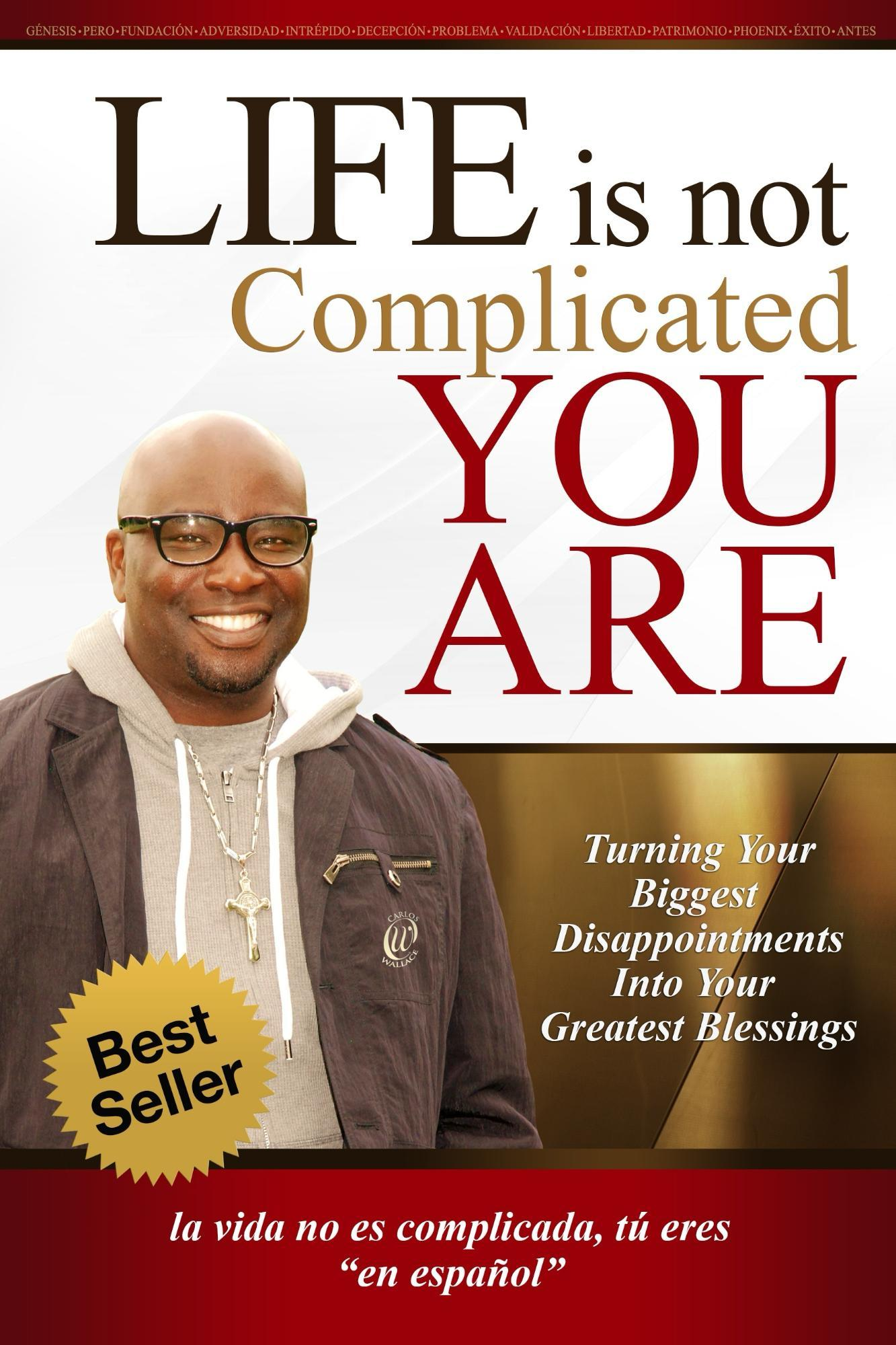 Life Is Not Complicated-You Are: Turning Your Biggest Disappointments into Your Greatest Blessings (Printed in Spanish)