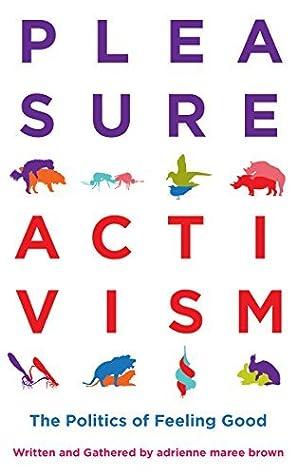 Pleasure Activism by Adrienne Maree Brown