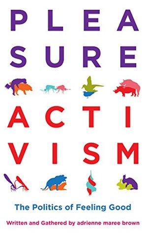 Pleasure Activism: The Politics of Feeling Good (Emergent Strategy)