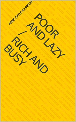 Poor and Lazy / Rich and Busy Abbie-Gayle Johnson