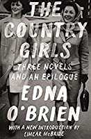 The Country Girls Trilogy and Epilogue: (The Country Girl; The Lonely Girl; Girls in Their Married Bliss; Epilogue) (FSG Classics)