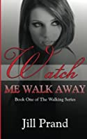 Watch Me Walk Away (Walking Series)