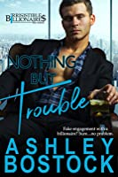 Nothing But Trouble (Irresistible Billionaires, #1)