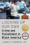 Locking Up Our Own by James Forman Jr.
