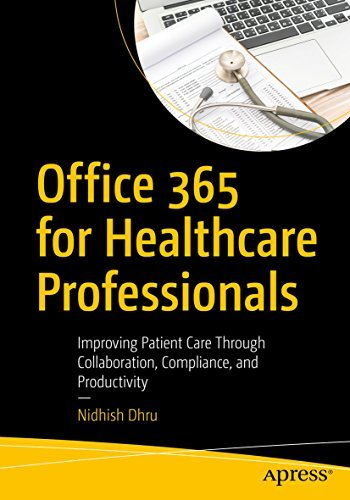 Office 365 for Healthcare Professionals Improving Patient Care Through Collaboration, Compliance, and Productivity