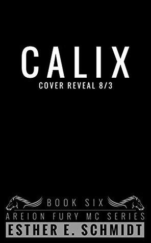 Calix (Areion Fury MC #6) by Esther E  Schmidt