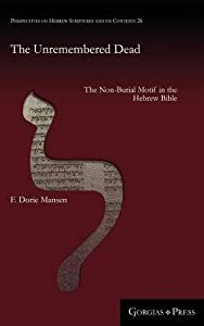 The Unremembered Dead: The Non-Burial Motif in the Hebrew Bible