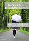 "Book cover for Five Simple Secrets Successful Women Know - Making 'Work' Work for You Blog Series (Making ""Work"" Work for You Blog Series Book 5)"