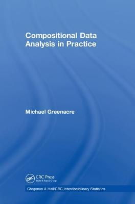 Compositional Data Analysis in Practice  by  Michael Greenacre