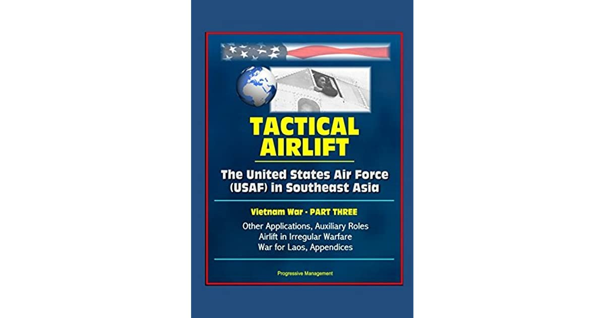 db342469979c0 Tactical Airlift: The United States Air Force (USAF) in Southeast ...
