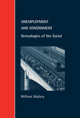 Unemployment and Government: Genealogies of the Social