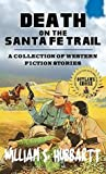 Death On The Santa Fe Trail: A Collection Of Western Short Stories