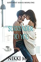 Surrender to You (SAPD SWAT Series)