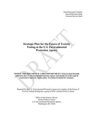 Strategic Plan for the Future of Toxicity Testing at the U.S. Environmental Protection Agency Draft