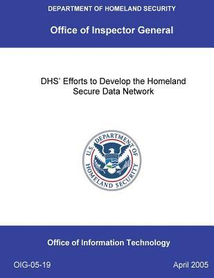 Dhs' Efforts to Develop the Homeland Secure Data Network .