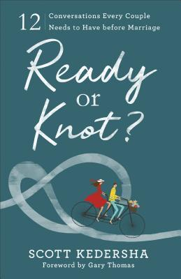 Ready or Knot   12 Conversations Every Couple Needs to Have before Marriage (5 Feb 2019, Baker Books)