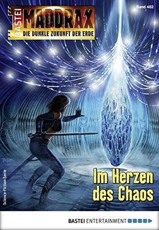 Maddrax 482 - Science-Fiction-Serie: Im Herzen des Chaos