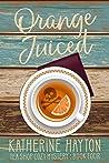 Orange Juiced (Tea Shop Cozy Mystery Book 4)
