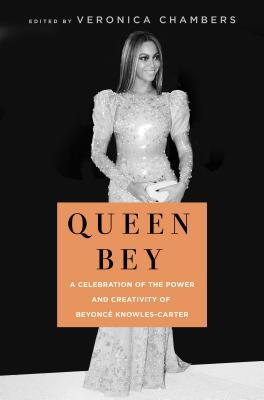 Queen Bey: A Celebration of the Power and Creativity of Beyonc� Knowles-Carter