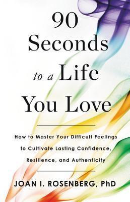90 Seconds to a Life You Love  How to Turn Difficult Feelings into Rock-Solid Confidence (12 Feb 2019, Little, Brown Spark)