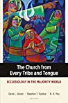 The Church from Every Tribe and Tongue: Ecclesiology in the Majority World (Majority World Theology Series)