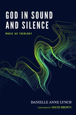 God in Sound and Silence: Music as Theology