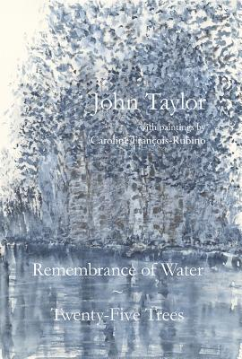 Remembrance of Water / Twenty-Five Trees by John Taylor