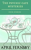 The Psychic Cafe Mysteries - Four Stories (A Psychic Cafe Mystery #1-4)