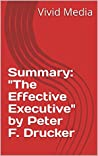 "Summary: ""The Effective Executive"" by Peter F. Drucker"