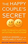 The Happy Couple's Secret: How to Build a Lasting, Satisfying Relationship