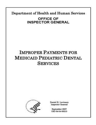 Improper Payments for Medicaid Pediatric Dental Services.