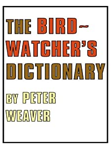 The Birdwatcher's Dictionary (Poyser Monographs)