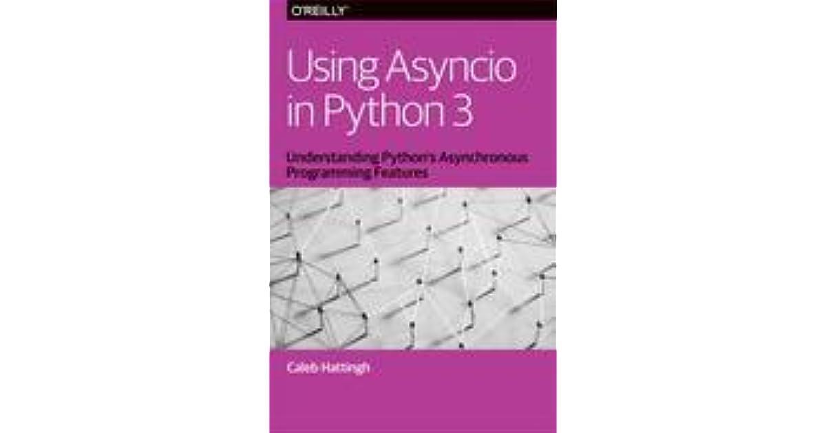 Using Asyncio in Python 3 by Caleb Hattingh