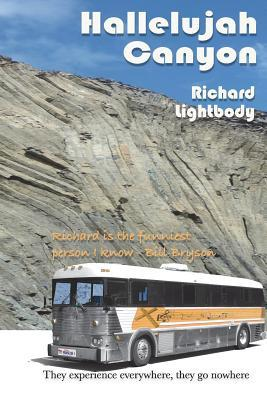 Hallelujah Canyon: They Experience Everywhere - They Go Nowhere  by  Richard George Lightbody