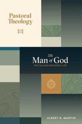 The Man of God by Albert N Martin