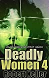 Deadly Women: Volume 4: 18 Shocking Murder Cases