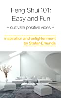 Feng Shui 101 Easy And Fun: Cultivate Positive Vibes