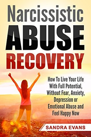 Narcissistic Abuse Recovery: How to Live Your Life with Full