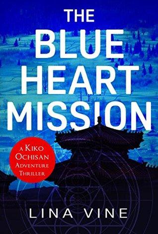 The Blue Heart Mission: A Kiko Ochisan Adventure Thriller (The Kiko Ochisan Adventure Series Book 3)