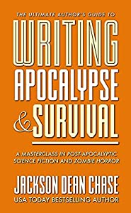 Writing Apocalypse and Survival: A Masterclass in Post-Apocalyptic Science Fiction and Zombie Horror (The Ultimate Author's Guide Book 4)
