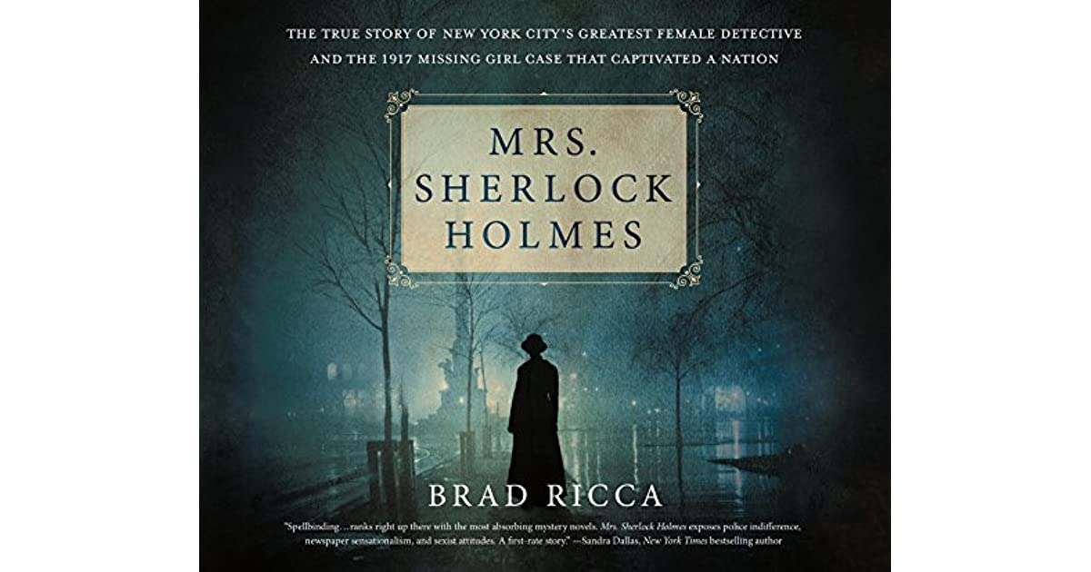 Mrs Sherlock Holmes The True Story Of New York Citys Greatest