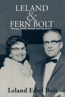 Leland & Fern Bolt: Heritage, Family, Business and City Service