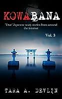 Kowabana: 'true' Japanese Scary Stories from Around the Internet: Volume Three