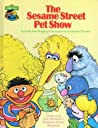 The Sesame Street Pet Show: Featuring Jim Henson's Sesame Street Muppets