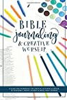 Bible Journaling and Creative Worship: A Guide and Workbook for Creative Lettering and Design in Your Bible, Prayer Journal and Bible Study Journal