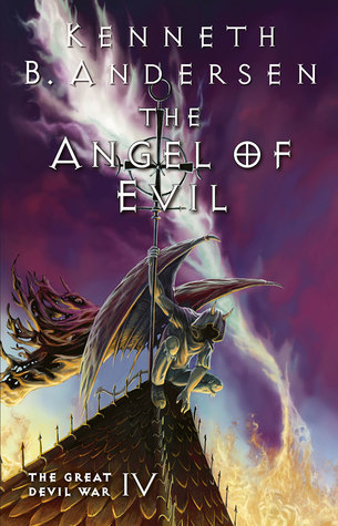 The Angel of Evil (The Great Devil War #4) by Kenneth B. Andersen