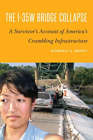 The I-35W Bridge Collapse by Kimberly J. Brown