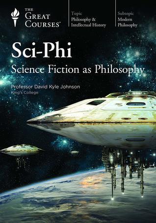 Science Fiction as Philosophy - David Kyle Johnson, Ph.D