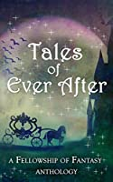 Tales of Ever After (Fellowship of Fantasy, #4)