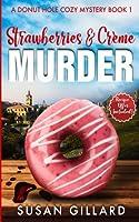 Strawberries & Crème Murder (A Donut Hole Cozy Mystery #1)